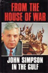 From the House of War: John Simpson in the Gulf - John Cody Fidler-Simpson