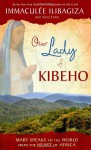 Our Lady of Kibeho: Mary Speaks to the World from the Heart of Africa - Immaculee Ilibagiza