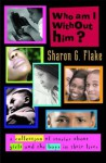 Who Am I Without Him?: A Short Story Collection about Girls and Boys in Their Lives - Sharon G. Flake