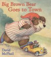 Big Brown Bear Goes to Town - David McPhail, John O'Connor