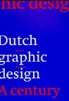 Dutch Graphic Design: A Century - Kees Broos, Paul Hefting
