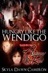 Hungry Like the Wendigo (Tales from Alchemy Red) (Demons of Oblivion) - Skyla Dawn Cameron