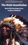 The Sixth Grandfather: Black Elk's Teachings Given to John G. Neihardt - Raymond J. Demallie, Hilda Neihardt