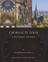 Catholic St. Louis: A Pictorial History - William Barnaby Faherty, Mark Scott Abeln