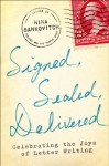 Signed, Sealed, Delivered: Celebrating the Joys of Letter Writing - Nina Sankovitch
