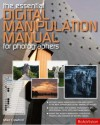 The Essential Digital Manipulation Manual for Photographers - Mike Crawford