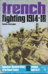 Trench Fighting 1914-18 - Charles Messenger