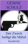 Der Zweck heiligt die Mittel. Kurzkrimi (Ein Fall für die Privatdetektivin & Putzfrau Karo Rutkowsky) (German Edition) - Gesine Schulz