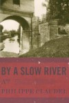 By a Slow River: A Novel - Philippe Claudel