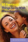 50 Fantastic Things to Do with Preschoolers - Sally Featherstone, Phill Featherstone