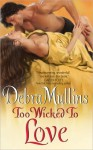 Too Wicked to Love - Debra Mullins