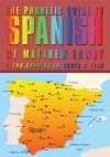 The Phonetic Guide to Spanish:Learn Spanish in Under a Year - Matthew Lawry