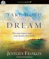 Take Hold of Your Dream: Five easy steps to turn your dreams into reality - Jentezen Franklin, Kirby Heyborne