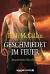 Geschmiedet im Feuer - Ein prickelnder SEALs-Roman (German Edition) - Trish McCallan, Kerstin Fricke