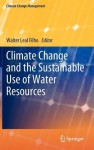 Climate Change and the Sustainable Use of Water Resources - Walter Leal Filho