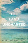 The Land Uncharted - Keely Brooke Keith