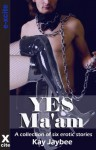 Yes Ma'am - six tales of female domination - Kay Jaybee