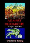 Against Oligarchy Essays and Speeches, 1970-1996 - Webster Griffin Tarpley