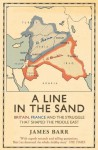 A Line in the Sand: Britain, France and the struggle that shaped the Middle East - James Barr