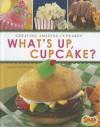 What's Up, Cupcake?: Creating Amazing Cupcakes (Snap) - Dana Meachen Rau