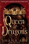 Queen of Dragons (Drakon #3) - Shana Abe