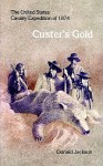 Custer's Gold: The United States Cavalry Expedition of 1874 - Donald Jackson