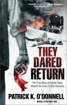 They Dared Return: The True Story of Jewish Spies Behind the Lines in Nazi Germany - Patrick K. O'Donnell