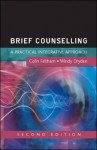 Brief Counselling: A Practical Integrative Approach - Colin Feltham, Windy Dryden