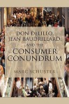 Don Delillo, Jean Baudrillard, and the Consumer Conundrum - Marc Schuster