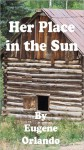 Her Place in the Sun - Eugene Orlando