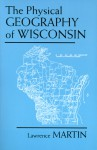 The Physical Geography of Wisconsin - Lawrence Martin, George F. Hanson