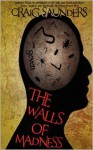 The Walls of Madness - Craig Saunders