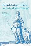 British Interventions in Early Modern Ireland - Ciaran Brady, Jane Ohlmeyer