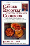 The Cancer Recovery Healthy Exchanges Cookbook - JoAnna M. Lund, Barbara Alpert