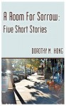 A Room for Sorrow: Five Short Stories - Dorothy Hong