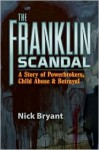 The Franklin Scandal: A Story of Powerbrokers, Child Abuse & Betrayal - Nick Bryant