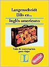 Langenscheidt Dilo En...Ingles Americano: Guia De Conversacion Para Viajar (Diccionarios Para El Mercado Hispanico) - Langenscheidt