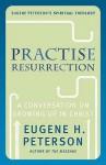 Practice Resurrection - Eugene H. Peterson