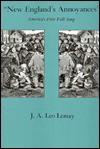 New England's Annoyances: America's First Folk Song - J.A. Leo Lemay, Carol F. Heffernan