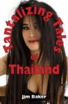 Tantalizing Tales of Thailand: Erotic short stories - Jim Baker