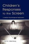 Children's Responses to the Screen - Patti M. Valkenburg