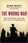 The Wrong War: Grit, Strategy, and the Way Out of Afghanistan - Francis J. West Jr., Francis J. West Jr.