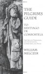 The Pilgrim's Guide to Santiago de Compostela - William Melczer