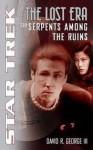 Serpents Among the Ruins (Star Trek: The Lost Era, 2311) - David R. George III