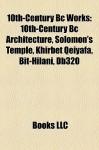 10th-Century Bc Works: 10th-Century Bc Architecture, Solomon's Temple, Khirbet Qeiyafa, Bit-Hilani, Db320 - Books LLC