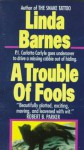 A Trouble of Fools (A Carlotta Carlyle Mystery #1) - Linda Barnes