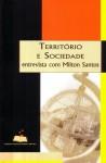 Território e sociedade : entrevista com Milton Santos - Milton Santos, Odette Seabra, Mônica de Carvalho, José Correa Leite