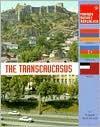 The Transcaucasus (Former Soviet Republics) - Thomas Streissguth, Richard Giragosian