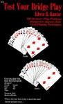 Test Your Bridge Play: 100 Declarer-Play Problems Designed to Improve Your Card Playing Techniques - Eddie Kantar