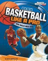 Play Basketball Like a Pro: Key Skills and Tips (Play Like the Pros (Sports Illustrated for Kids)) - Nate LeBoutillier